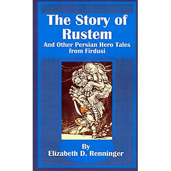 The Story of Rustem And Other Persian Hero Tales from Firdusi by Renninger & Elizabeth D.