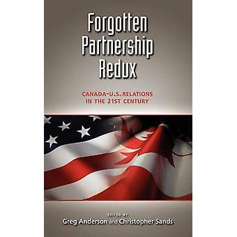 Forgotten Partnership Redux CanadaU.S. Relations in the 21st Century by Anderson & Greg