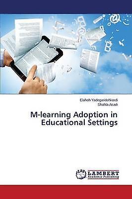 Mlearning Adoption in Educational Settings by Yadegaridehkordi Elaheh