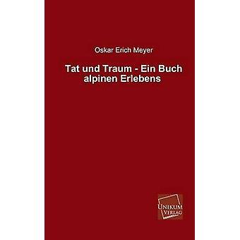 Tat Und Traum  Ein Buch Alpinen Erlebens by Meyer & Oskar Erich