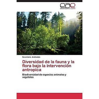 Diversidad de La Fauna y La Flora Bajo La Intervencion Antropica av Andrades Severiano