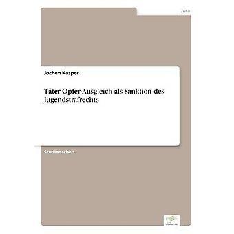TterOpferAusgleich als Sanktion des Jugendstrafrechts by Kasper & Jochen