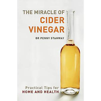 The Miracle of Cider Vinegar - Practical Tips for Home and Health by P