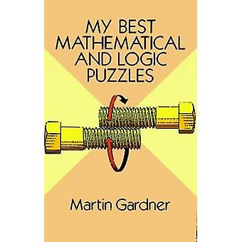 My Best Mathematical and Logic Puzzles by Martin Gardner - 9780486281