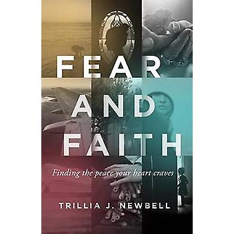 Fear and Faith - Finding the Peace Your Heart Craves by Trillia J Newb