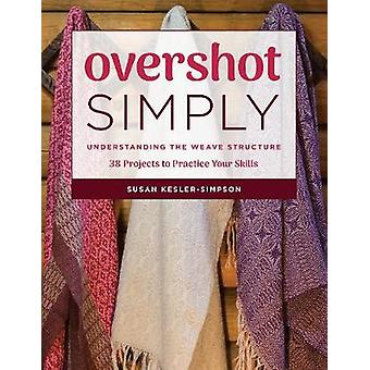 Overshot Simply - Understanding the Weave Structure 38 Projects to Pra