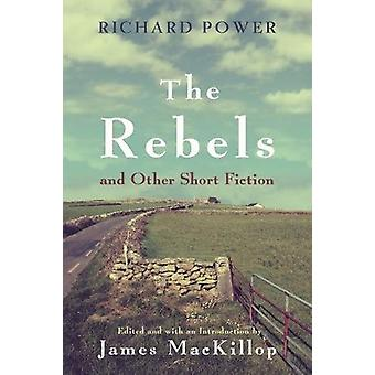 The Rebels and Other Short Fiction by The Rebels and Other Short Fict