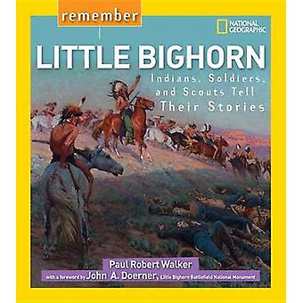 Remember Little Bighorn - Indians - Soldiers - and Scouts Tell Their S