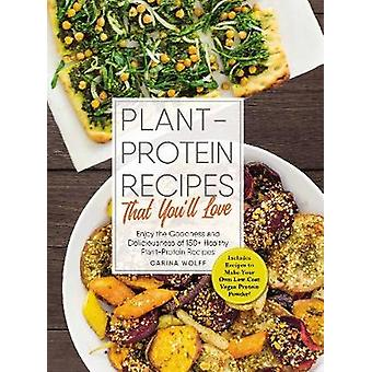 Plant-Protein Recipes That You'll Love - Enjoy the goodness and delici