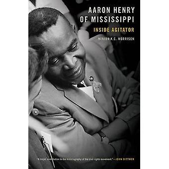 Aaron Henry of Mississippi - Inside Agitator by Minion K. C. Morrison