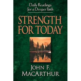 Strength for Today - Daily Readings for a Deeper Faith by John F. MacA