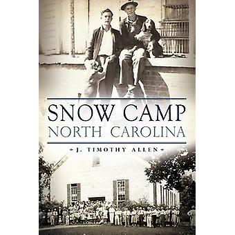 Snow Camp - North Carolina by J Timothy Allen - 9781609499419 Book