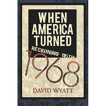 When America Turned - Reckoning with 1968 by David Wyatt - 97816253406