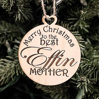 Ornament - merry christmas to the best effin mother - raw wood 3x3in