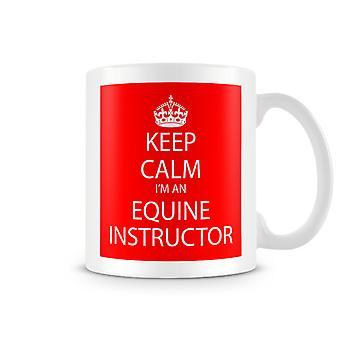 Keep Calm I'm An Equine Instructor Printed Mug