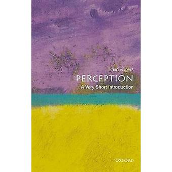 Perception - A Very Short Introduction by Brian Rogers - 9780198791003