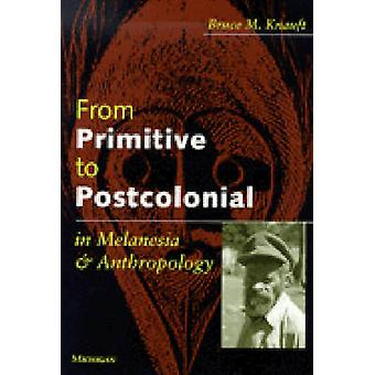 From Primitive to Postcolonial in Melanesia and Anthropology by Bruce