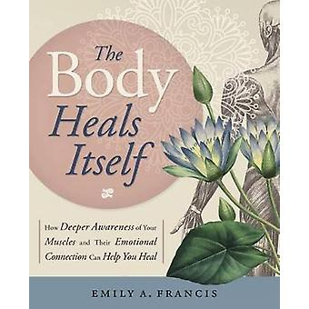 The Body Heals Itself - How Deeper Awareness of Your Muscles and Their