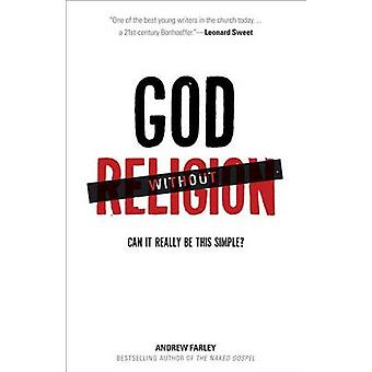 God without Religion - Can It Really Be This Simple? by Andrew Farley