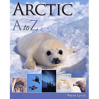 Arctic A-Z by Wayne Lynch - 9781554075782 Book
