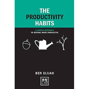The Productivity Habits - A Simple Framework to Become More Productive