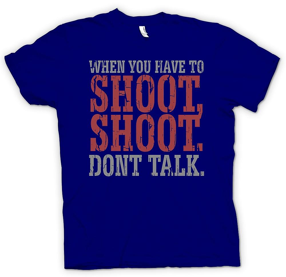 Mens T-shirt - When you have to shoot - Funny Quote