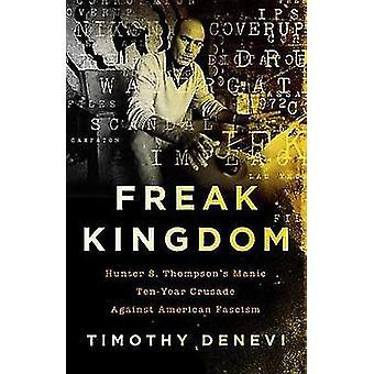 Freak Königreich - Hunter S. Thompson manische Zehnjahres-Kreuzzug gegen die Uhr