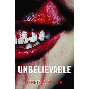 Unbelievable by Jennifer Pickup - 9781908717061 Book