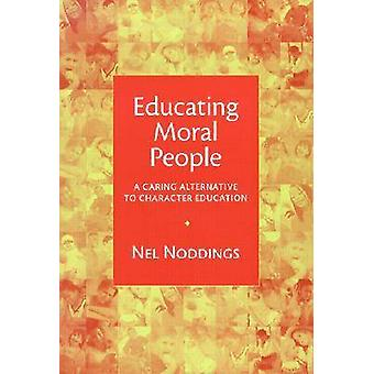 Educating Moral People - A Caring Alternative to Character Education b