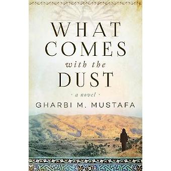 What Comes with the Dust - A Novel by What Comes with the Dust - A Nove