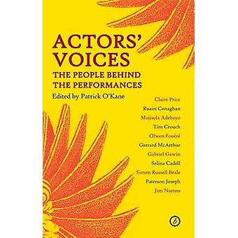 Actors' Voices - The People Behind the Performances by Patrick O'Kane