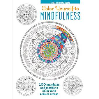 Color Yourself to Mindfulness - 100 Mandalas and Motifs to Color Your