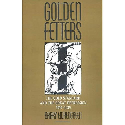 Golden Fetters: Gold Standard and the Great Depression, 1919-39 (NBER Series on Long-Term Factors in Economic Development)
