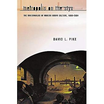 Metropolis on the Styx: Version 2: The Underworlds of Modern Urban Culture, 1800-2001