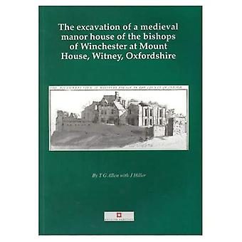 The Excavation of the Medieval Manor House of the Bishops of Winchester at Mount House, Witney, Oxfordshire, 1984-92: The Late Saxon and Norman Archaeology ... Town (Thames Valley Landscapes Monograph)