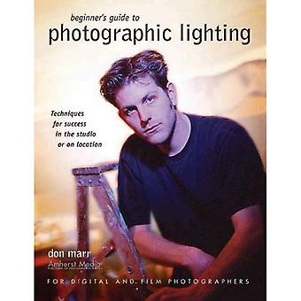 Beginners Guide to Photographic Lighting: Techniques for Success in the Studio or on Location