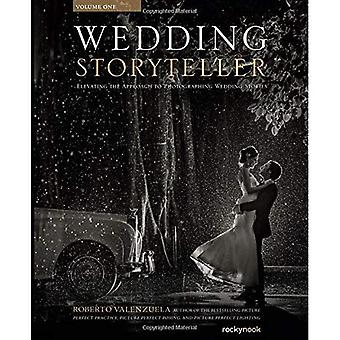 Wedding Storyteller, Volume 1:�Elevating the Approach to�Photographing Wedding Stories