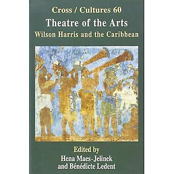 Theatre of the Arts: Wilson Harris and the Caribbean (Cross/Cultures)