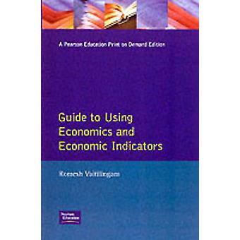Financial Times Guide to Using Economics and Economic Indicators Toolsand Techniques for Better Decision Making by Vaitilingam & Romesh