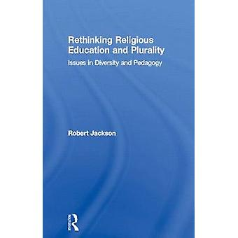 Rethinking Religious Education and Plurality Issues in Diversity and Pedagogy by Jackson & Robert