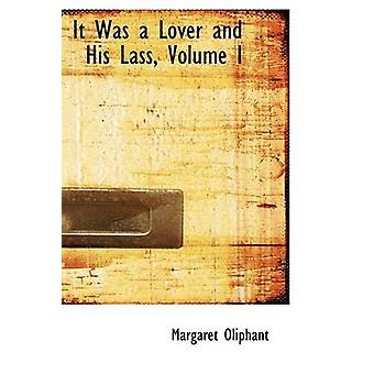 It Was a Lover and His Lass Volume I by Oliphant & Margaret