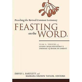 Schlemmen auf das Wort Jahr ein Volumen 4 Saison nach Pfingsten 2 Proprien 17Reign des Christus von Bartlett & David L.