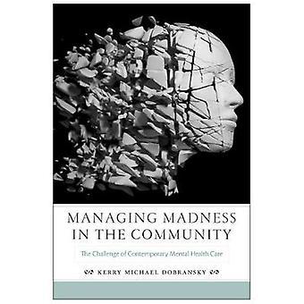 Administrere galskap i samfunnet utfordringen med moderne psykisk helsevern av Dobransky & Kerry Michael