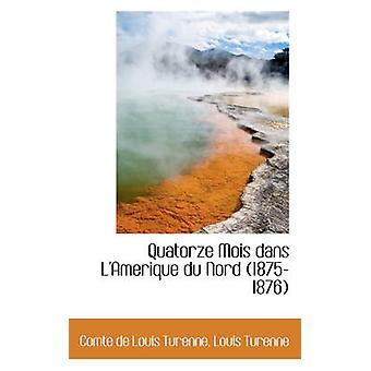 Quatorze Mois dans LAmerique du Nord 18751876 by Turenne & Comte de Louis