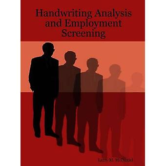 Handwriting Analysis and Employment Screening by McDaniel & Larry M.