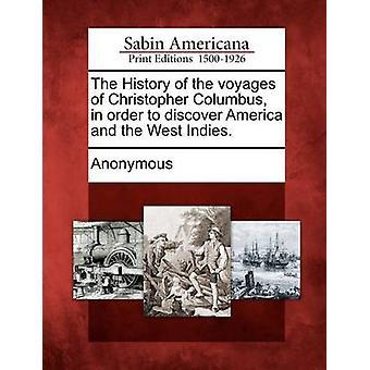 Die Geschichte der Reisen von Christopher Columbus Amerika und Westindien entdecken. von Anonymous