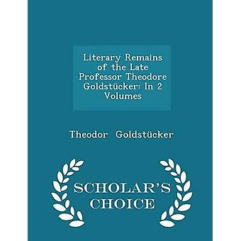 Literary Remains of the Late Professor Theodore Goldstcker In 2 Volumes  Scholars Choice Edition by Goldstcker & Theodor
