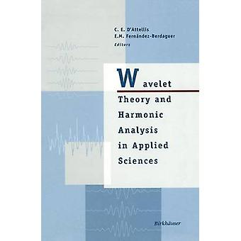 Wavelet Theory and Harmonic Analysis in Applied Sciences by DAttellis & Carlos E.