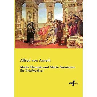 Maria Theresia und Marie Antoinette by Arneth & Alfred von