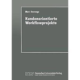 Kundenorientierte Workflowprojekte  Ein pragmatischer Leitfaden by Derungs & Marc
